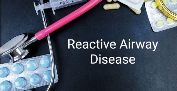 Understanding Reactive Airway Disease